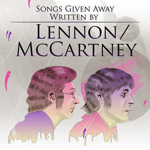 Play & Download Songs Given Away - Written by Lennon/McCartney by Various Artists | Napster