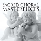 Sacred Choral Masterpieces by Various Artists