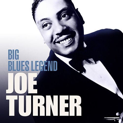 Big Blues Legend - Big Joe Turner by Big Joe Turner