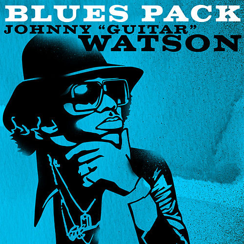 Play & Download Blues Pack - Johnny Guitar Watson - EP by Johnny 'Guitar' Watson | Napster