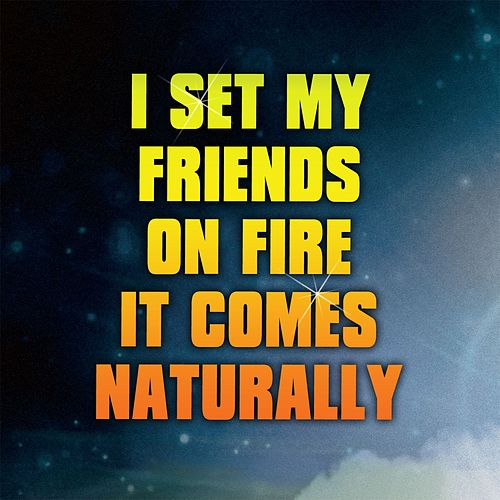 Play & Download It Comes Naturally by I Set My Friends On Fire | Napster