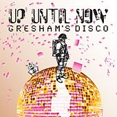 Gresham's Disco by Up Until Now