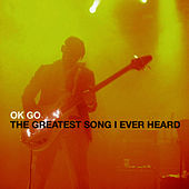 Play & Download The Greatest Song I Ever Heard - Single by OK Go | Napster