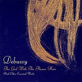 Debussy: The Girl Wtih the Flaxen Hair and Other Essential Works by Various Artists
