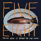 Play & Download Your God Is Dead To Me Now by Five Eight | Napster