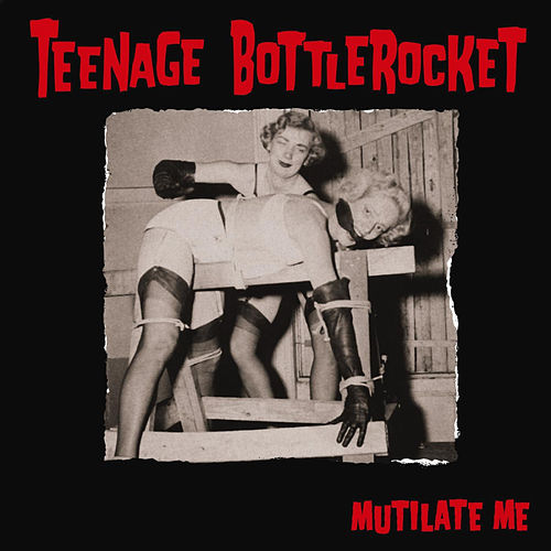 Play & Download Mutilate Me - EP by Teenage Bottlerocket | Napster