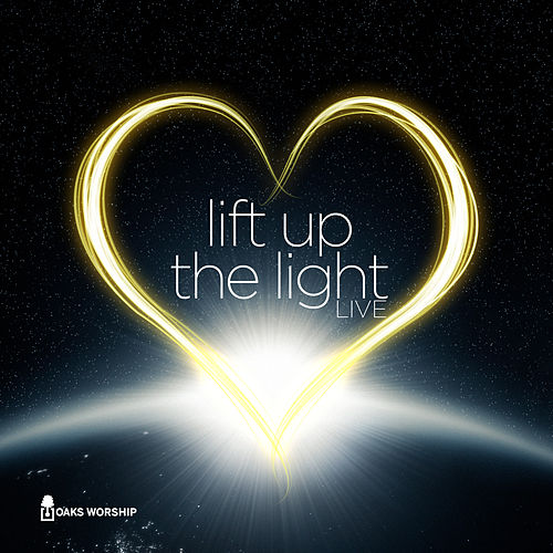 Lift Up The Light by Oaks Worship