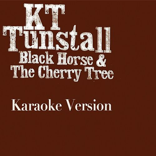 Play & Download Black Horse And The Cherry Tree (Karaoke Version) by KT Tunstall | Napster