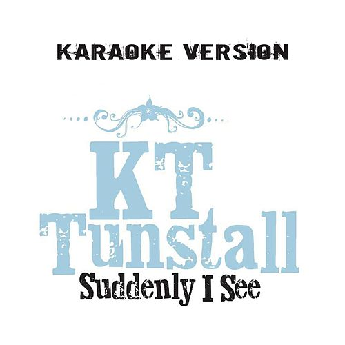 Play & Download SuddenlyI See (Karaoke Version) by KT Tunstall | Napster