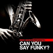 Mad Music Presents Can You Say Funky? by Various Artists