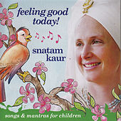 Feeling Good Today! by Snatam Kaur