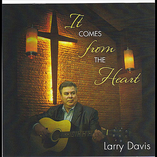 Play & Download It Comes From the Heart by Larry Davis | Napster