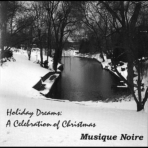 Holiday Dreams:  A Celebration of Christmas by Musique Noire