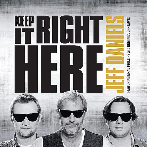 Play & Download Keep It Right Here (feat. Brad Phillips & Dominic John Davis) by Jeff Daniels | Napster