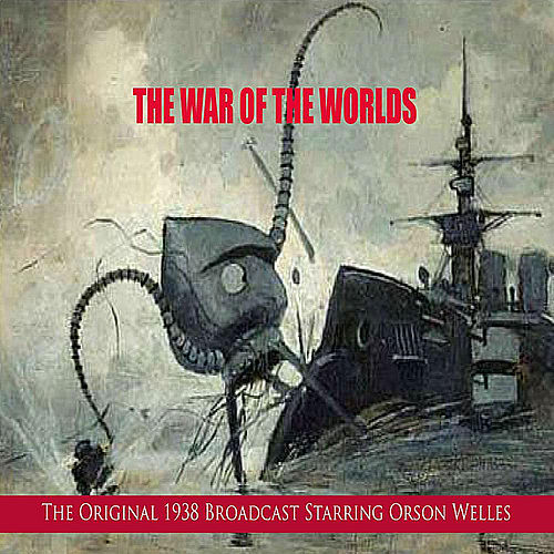 Play & Download The War of the Worlds (The Original 1938 Broadcast) by Orson Welles | Napster