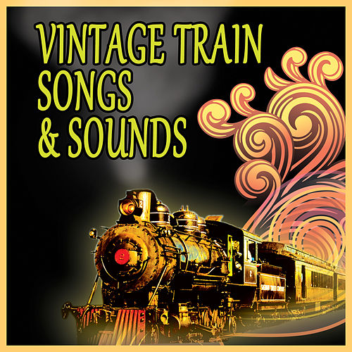 Play & Download Vintage Train Songs & Sounds by Various Artists | Napster