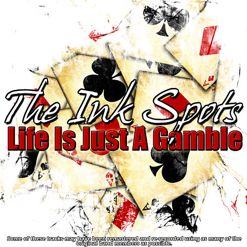 Life Is Just A Gamble by The Ink Spots