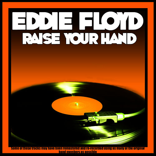 Raise Your Hand by Eddie Floyd