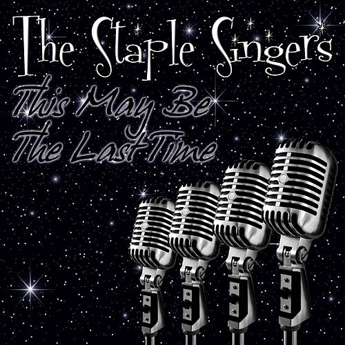 Play & Download This May Be The Last Time by The Staple Singers | Napster