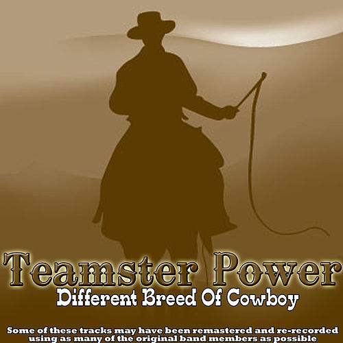 Play & Download Different Breed Of Cowboy by Teamster Power | Napster