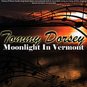Moonlight In Vermont by Tommy Dorsey