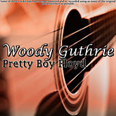 Play & Download Pretty Boy Floyd by Woody Guthrie | Napster