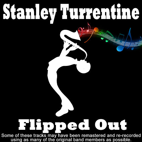 Play & Download Flipped Out by Stanley Turrentine | Napster