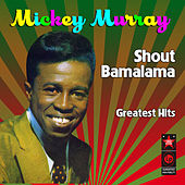 Play & Download Shout Bamalama - Greatest Hits by Mickey Murray | Napster