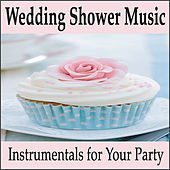 Play & Download Wedding Shower Music: Instrumentals for Your Wedding Party, Music for Showers by Wedding Music Artists | Napster