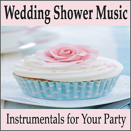 Wedding Shower Music: Instrumentals for Your Wedding Party, Music for Showers by Wedding Music Artists