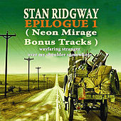 Play & Download Epilogue 1 (Neon Mirage Bonus Tracks) by Stan Ridgway | Napster