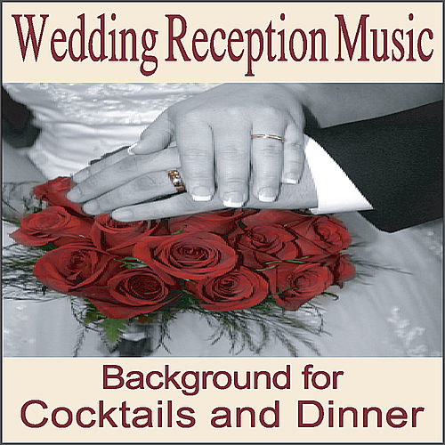 Play & Download Wedding Reception Music: Instrumentals for Cocktail and Wedding Dinners, Wedding Songs, Music for Weddings, Grooms Dinner, Wedding Shower by Wedding Music Artists | Napster