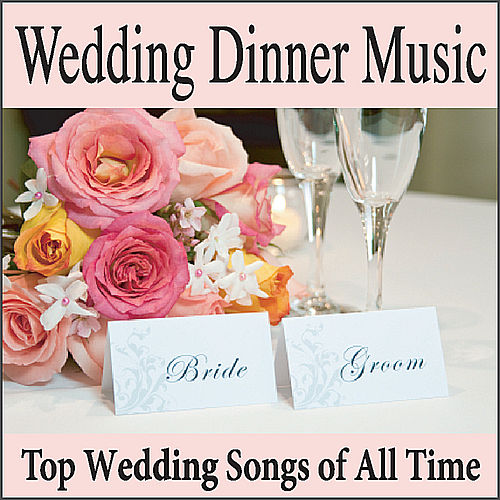 Play & Download Wedding Dinner Music: Top Wedding Songs of All Time, Grooms Dinner Music, Wedding Shower Music, Wedding Reception Music by Wedding Music Artists | Napster