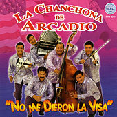 Play & Download No Me Dieron La Visa by La Chanchona De Arcadio | Napster