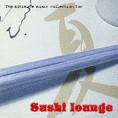 Play & Download Sushi Lounge by Various Artists | Napster