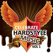 Celebrate Hardstyle Music, Vol. 1 (Feel the Hardcore Vibes) by Various Artists