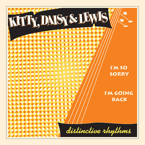 I'm So Sorry / I'm Going Back by Kitty, Daisy & Lewis