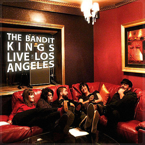 Play & Download Live in Los Angeles by The Bandit Kings | Napster