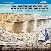 Thea Musgrave: An Occurrence at Owl Creek Bridge by Various Artists