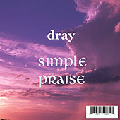 Play & Download Simple Praise by D-Ray | Napster
