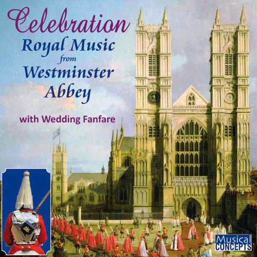 Play & Download Celebration: Royal Music from Westminster Abbey (with Wedding Fanfare) by Westminster Abbey Choir | Napster