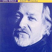 Play & Download Small Miracles by Eric Bogle | Napster