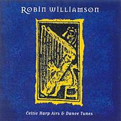 Play & Download Celtic Harp Airs And Dance Tunes by Robin Williamson | Napster