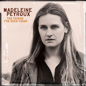 Play & Download The Things I've Seen Today by Madeleine Peyroux | Napster