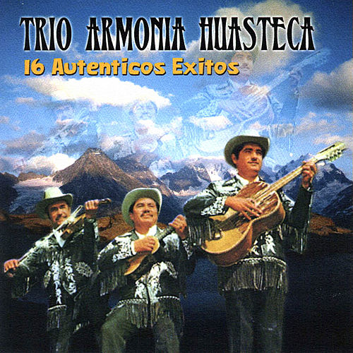 Play & Download 16 Autenticos Exitos by Trio Armonia Huasteca | Napster