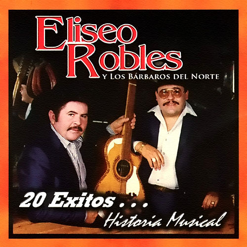 20 Exitos Historia Musical by Eliseo Robles