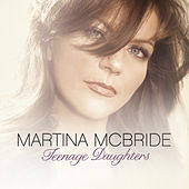 Play & Download Teenage Daughters by Martina McBride | Napster