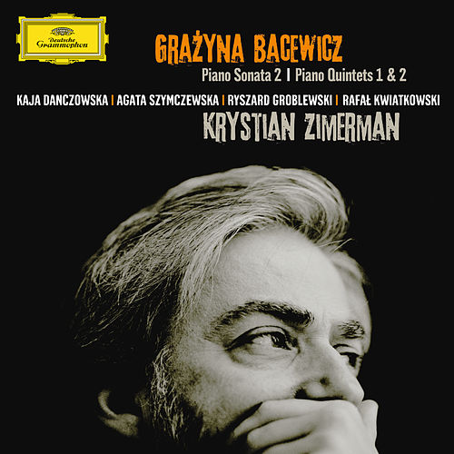 Play & Download Bacewicz: Piano Sonata No.2; Piano Quintets Nos.1&2 by Krystian Zimerman | Napster
