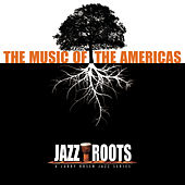 Play & Download Jazz Roots: The Music of the Americas by Various Artists | Napster