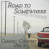 Road to Somewhere - Classic Country Vol. 1 by Various Artists